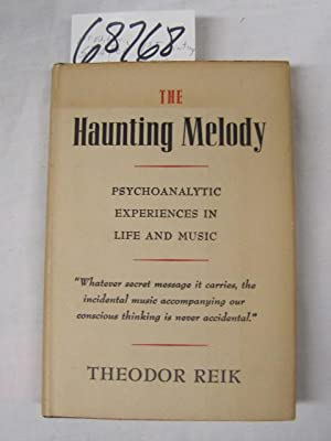 Haunting Melody Psychoanalytic Experiences in Life and Music: Reik, Theodor