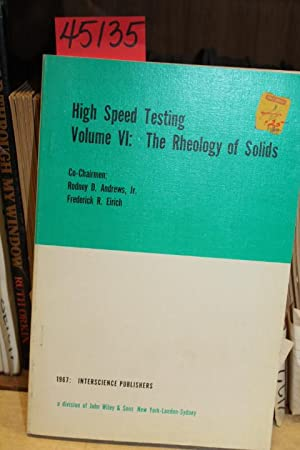 High Speed Testing Volume VI: The Rheology of Solids: Andrews, Jr., Rodney D. and Eirich, Frederick...