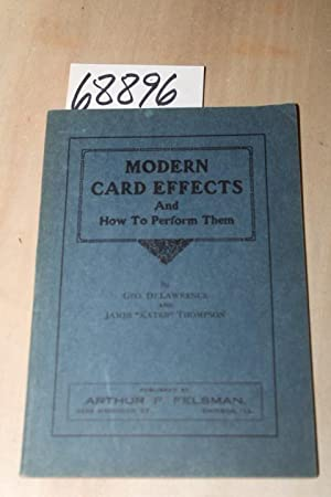Modern Card Effects and How to Perform Them: A Book of Interest to the Amateur an the Profesional, ...