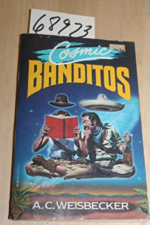 Cosmic Banditos: 1986 Contrabandista's Quest for the Meaning of Life: Weisbecker, A. C.