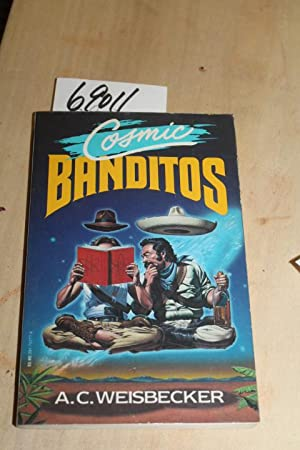 A Contrabandista's Quest for the Meaning of Life Cosmic Banditos:: Weisbecker, A. C.