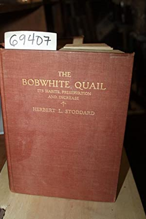The Bobwhite Quail Its Habits, Preservation and Increase: Stoddard, Herbert L.