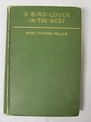 A Bird Lover in the West: Miller, Olive Thorne