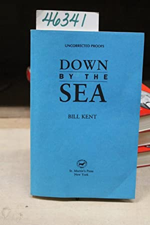 Down By The Sea Uncorrected Proofs Advanced Reading Copy: Kent, Bill