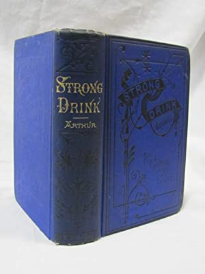 Strong Drink The Curse and The Cure: Arthur, T.S and Pittman, William