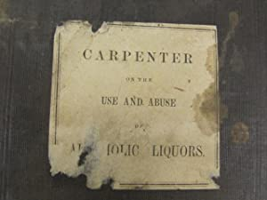 On The Use and Abuse of Alcoholic Liquors, In Health and Disease: Carpenter, William B.