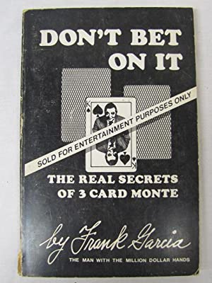 Don't Bet on It The Real Secrets of 3 Card Monte: Garcia, Frank