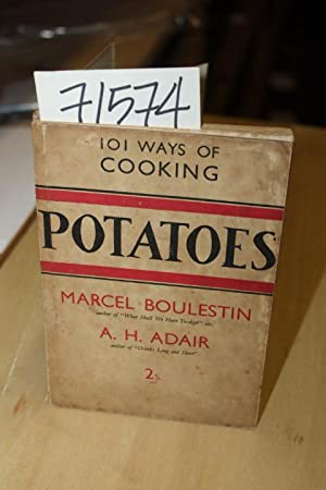 One Hundred and One Ways of Cooking Potatoes 101 Ways of Cooking Potatoes: Adair, AH and Boulestin,...