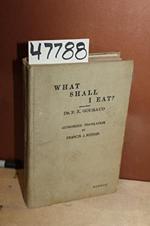 What Shall I Eat? A Manual of Rational Feeding: Gouraud, F.X.