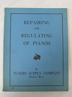 Repairing and Regulating of Pianos: Tuners Supply Company