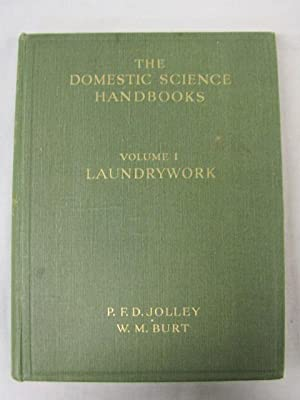 The Domestic Science Handbooks Volume 1 Laundrywork Its Teaching and Practice: Pepper, M.C., Jolley...