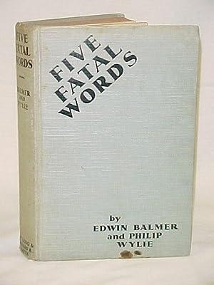 Five Fatal Words: Balmer, Edwin & Philip Wylie