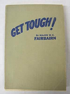Get Tough! How to Win in Hand-to-Hand Fighting, as Taught to the British Commando and the U.S. ...