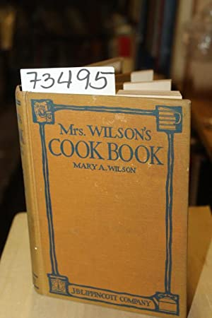 Mrs. Wilson's Cook Book: Wilson, Mary A.