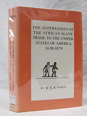 The Oppresion of The African Salve Trade to The United States of America 1638-1870: DuBois, ...
