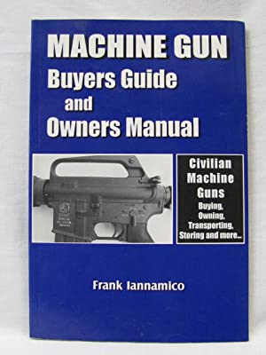 Machine Gun Buyers Guide and Owners Manual: Iannamica, Frank