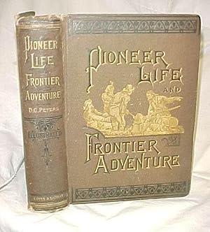 Pioneer Life and Frontier Adventure: Peters, Dewitt C.