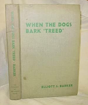 "When the Dogs Bark ""Treed"": Barker, Elliott S."