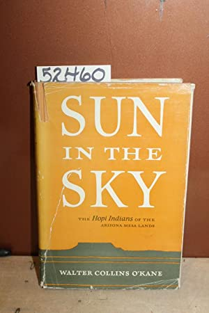 Sun in the Sky, The Hopi Indians of the Arizona Mesa Lands: O'Kane, Walter Collins