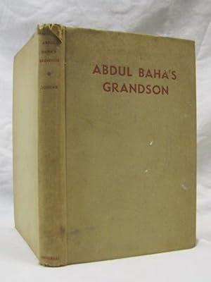 Abdul Baha's Grandson: Sohrab, Mirza Ahmad