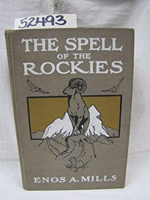 The Spell of the Rockies: Mills, Enos A. Signed & dated by Autho