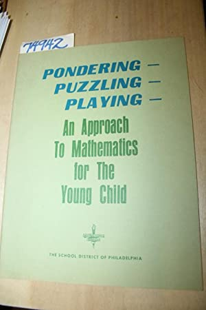 Pondering, Puzzling, Playing, an Approach to Mathematics for the Young Child: PHILADELPHIA SCHOOL ...