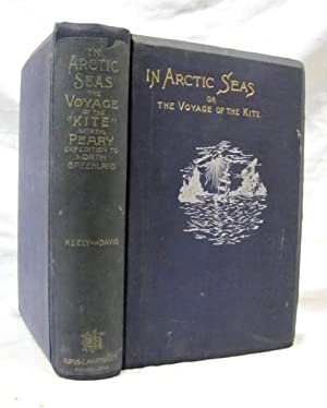 "In Arctic Seas The Voyage of the ""Kite"" with the Peary Expedition: Keely, Robert N, M. D...."