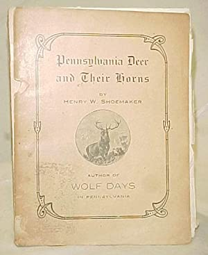 Pennsylvania Deer and Their Horns: Shoemaker, Henry W.
