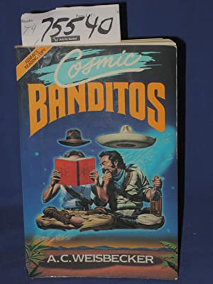 "Cosmic Banditos"" a Contrabandista's Quest for the: Weisbecker, A.C."
