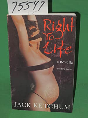 Right to Life a Novella and two Stories: Ketchum, Jack