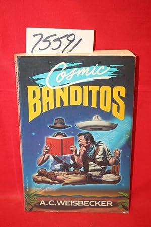 Cosmic Banditos: A Contrabandista's Quest for the: Weisbecker, A. C.