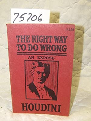 Right Way to do Wrong, an Expose: Houdini, Harry