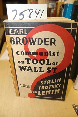 Earl Browder Communist or Tool of Wall St Stalin Trotsky or Lenin: Marlen, George