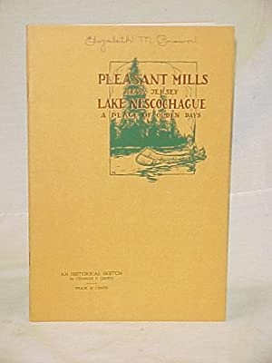 Pleasant Mills New Jersey Lake Nescochague a Place of Olden Days, A Historical Sketch: Green, ...
