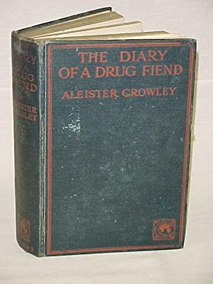 The Diary of a Drug Fiend: Crowley, Aleister