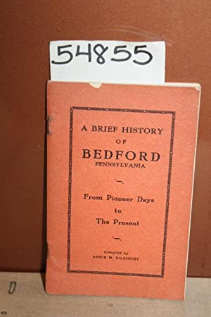 A Brief History of Bedford Pennsylvania from Pioneer Days to Today: Gilchrist, Annie M.