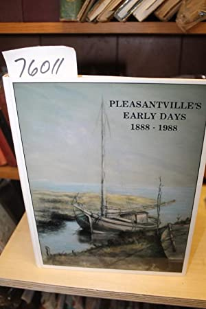 Pleasantville's Early Days 1888 - 1988: Arlan, Roger W & Alice M. Foster
