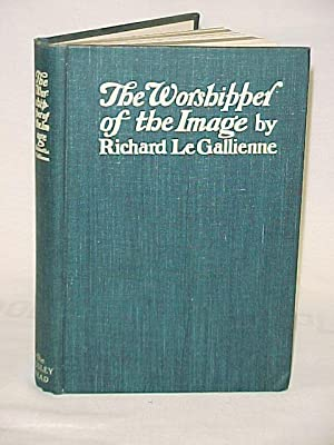 The Worshipper of the Image: Gallienne, Richard le