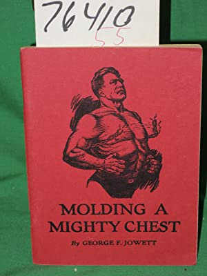 Molding a Mighty Chest: Jowett, George F