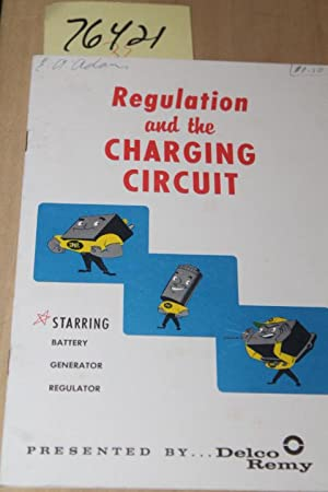 Regulation and the Charging Circuit staring Battery, Generator & Regulator: Delco Remy