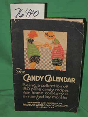 Candy Calendar Being a Collection of 150 Pure Candy Recipes for Home Cookery arranged by Months: ...