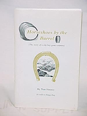 Horseshoes by the Barrel (The Story of a City Boy Gone Country): Hanney, Tom (as told to Doug Hay)