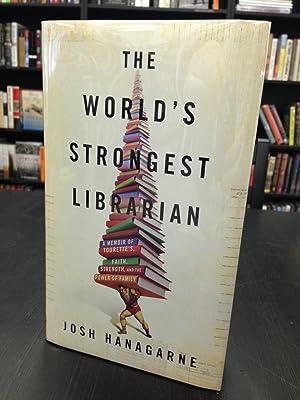 The World's Strongest Librarian A Memoir of: Hanagarne, Josh