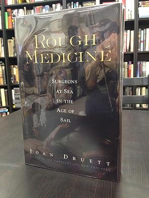 Rough Medicine: Surgeons at Sea in the: Druett, Joan