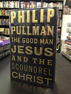 The Good Man Jesus and the Scoundrel: Pullman, Philip