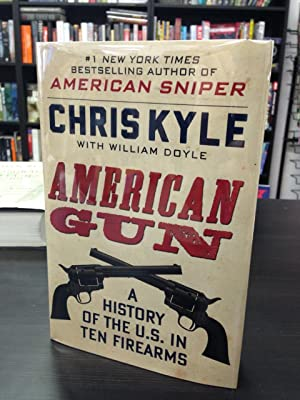 American Gun: A History of the U.: Kyle, Chris with
