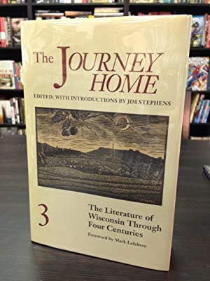 The Journey Home: The Literature of Wisconsin: Stephens, Jim (Editor)