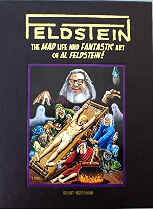 FELDSTEIN: The MAD Life and Fantastic Art: Grant Geissman, Al