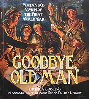 Goodbye, Old Man: Matania's Vision of the: Lucinda Gosling; illustrated