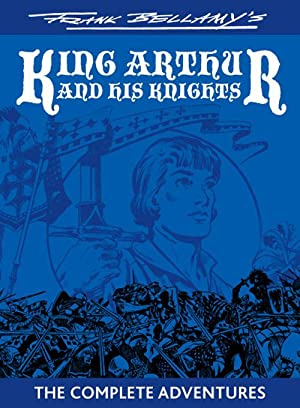 Frank Bellamy's King Arthur and his Knights: The Complete Adventures